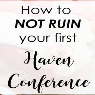 How to NOT Ruin Your First Haven Conference